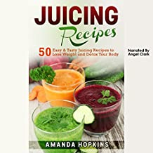Juicing Recipes: 50 Easy & Tasty Juicing Recipes to Lose Weight and Detox Your Body: Lose Weight and Stay Fit, Book 3