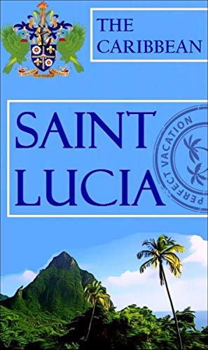 The Caribbean, Saint Lucia: The Best Beach Vacation Destinations in Caribbean Sea. An Overview of the Best Places to Visit in Saint Lucia Island. (English Edition)