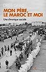 Mon père, le Maroc et moi: Une chronique contemporaine par Ghali