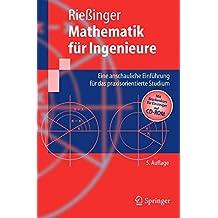 Mathematik für Ingenieure: Eine anschauliche Einführung für das praxisorientierte Studium: Eine Anschauliche Einfuhrung Fur Das Praxisorientierte Studium (Springer-Lehrbuch)