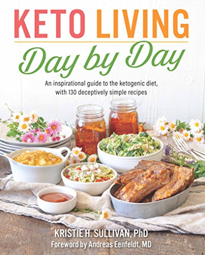 Keto Living Day by Day: An Inspirational Guide to the Ketogenic Diet, with 130 Deceptively Simple Recipes (English Edition)