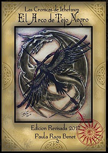 El Arco de Tejo Negro (Las Crónicas de Ithefawn Libro 1) : Edición Revisada 2017 (Las Cronicas de Ithefawn) por Paula Raga Benet