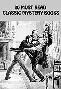 20 MUST READ CLASSIC MYSTERY BOOKS: No Name, Desperate Remedies, The Law And The Lady, A Study In Scarlet, The Mystery of Cloomber, The Woman In Black, And Many More... by [COLLINS, WILKIE, HARDY, THOMAS, DOYLE, A. CONAN, CHESTERTON, G. K., LEBLANC, MAURICE, MASON, A.E.W., WALLACE, EDGAR, CHRISTIE, AGATHA]