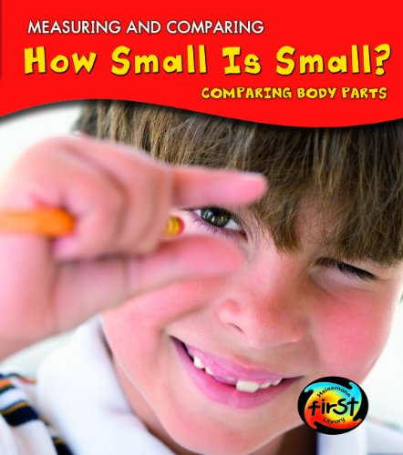 How Small Is Small?: Comparing Body Parts (Measuring and Comparing)