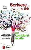 eBook Gratis da Scaricare Scrivere di se per cambiarsi la vita Guida pratica passo dopo passo al racconto autobiografico (PDF,EPUB,MOBI) Online Italiano