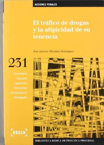 La trafico de drogas y la atipicidad de su tenencia (B.B. Practica Procesal) por J. A. Martinez Rodriguez