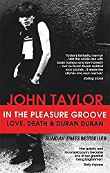 In The Pleasure Groove: Love, Death and Duran Duran by John Taylor (2013-04-25)