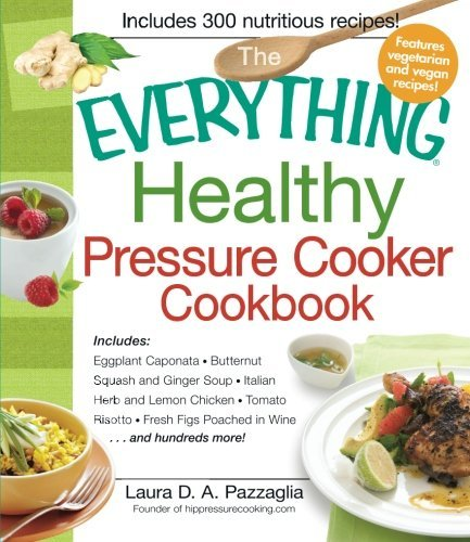 The Everything Healthy Pressure Cooker Cookbook: Includes Eggplant Caponata, Butternut