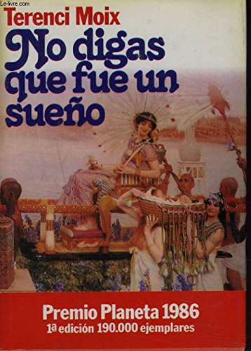 No digas que fue un sueño : (premio planeta 1986) (Colección Autores españoles e hispanoamericanos) por Terenci Moix
