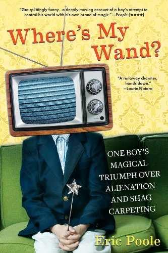 Where's My Wand?: One Boy's Magical Triumph over Alienation and Shag Carpeting (English Edition) -