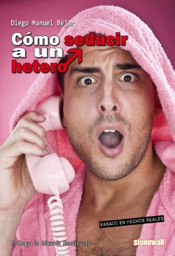 Cómo seducir a un hetero (Spanish Edition)