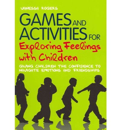 [(Games and Activities for Exploring Feelings with Children: Giving Children the Confidence to Navigate Emotions and Friendships)] [Author: Vanessa Rogers] published on (August, 2011)