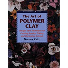 Art of Polymer Clay: Designs and Techniques for Making Jewelry, Pottery and Decorative Artwork