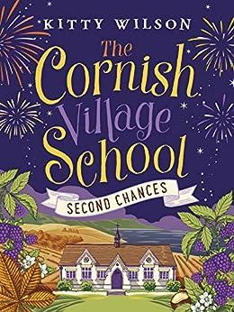 The Cornish Village School - Second Chances (Cornish Village School series Book 2) by [Wilson, Kitty]