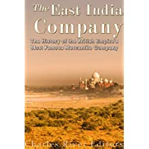 The East India Company: The History of the British Empire's Most Famous Mercantile Company (English Edition)