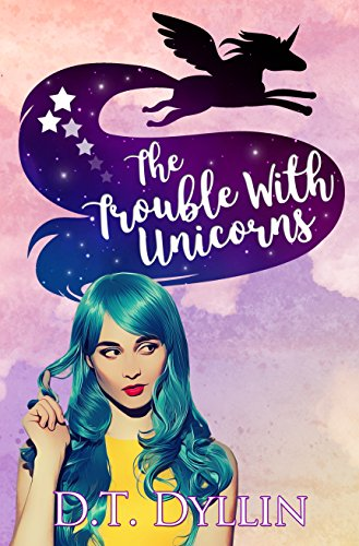 The Trouble with Unicorns: (Team Unicorn Talia #1) by [Dyllin, D.T. ]