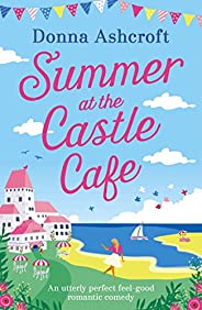 Summer at the Castle Cafe: An utterly perfect feel good romantic comedy (English Edition)