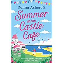 Summer at the Castle Cafe: An utterly perfect feel good romantic comedy