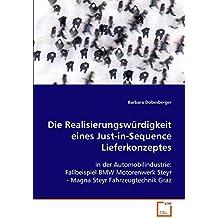 Die Realisierungswürdigkeit eines Just-in-Sequence Lieferkonzeptes: in der Automobilindustrie: Fallbeispiel BMW Motorenwerk Steyr - Magna Steyr Fahrzeugtechnik Graz