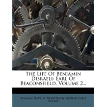The Life Of Benjamin Disraeli: Earl Of Beaconsfield, Volume 2...