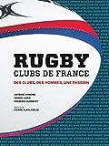 Rugby clubs de France : Des clubs, des hommes, une passion