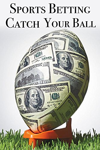 Betting On Sports. Catch Your Money Ball. Online sports betting (English Edition)