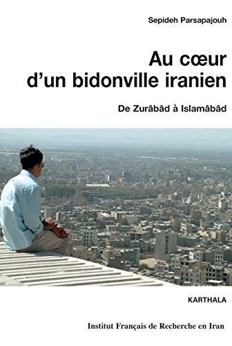 Au coeur d'un bidonville iranien : De Zurâbâd a Islamâbâd