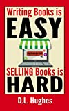 Writing Books is Easy, Selling Books is Hard - Straight Talk About How To Sell Your Book: Learn How to Market Books the Proven, Professional Way ** Updated ... 2017 *** (Book Publishing Mentor Series)