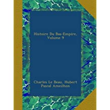 Histoire Du Bas-Empire, Volume 9