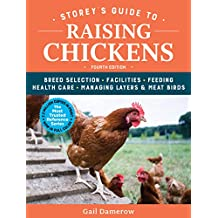 Storey's Guide to Raising Chickens, 4th Edition: Breed Selection, Facilities, Feeding, Health Care, Managing Layers & Meat Birds (Storey's Guide to Raising) (English Edition)