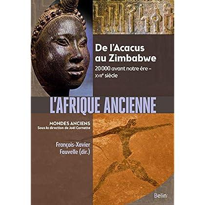 L'Afrique ancienne : De l'Acacus au Zimbabwe. 20 000 avant notre ère-XVIIe siècle