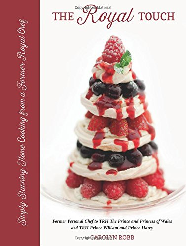 The Royal Touch: Simply Stunning Home Cooking from a Royal Chef par Carolyn Robb