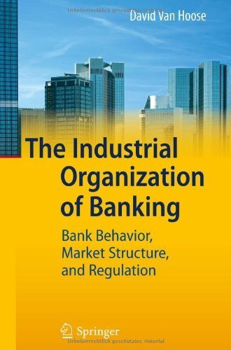 the-industrial-organization-of-banking-bank-behavior-market-structure-and-regulation-by-david-vanhoo