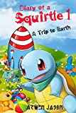 #8: Diary Of A Squirtle 1, A Trip to Earth (Pokemon Books 1) For Children Ages 5-10