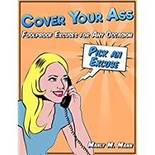 Cover Your Ass: Foolproof Excuses for Any Occasion