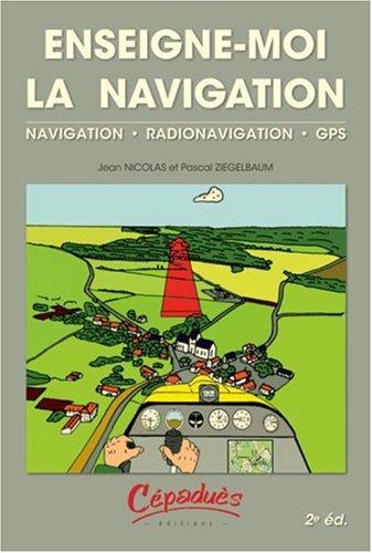 Enseigne-moi la navigation : navigation , radionavigation , gps