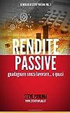 Scarica Libro Rendite passive Guadagnare senza lavorare o quasi Il meglio di Steve Pavlina Volume 1 (PDF,EPUB,MOBI) Online Italiano Gratis