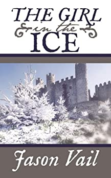 The Girl in the Ice (A Stephen Attebrook mystery Book 4) by [Vail, Jason]