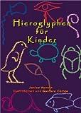 Hieroglyphen für Kinder - Janice Kamrin