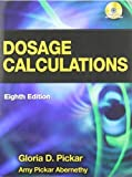 Dosage Calculations by Gloria D. Pickar (2008-06-06)