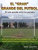 El Gran Grande del Futbol: El mas grande entre los grandes (Spanish Edition)