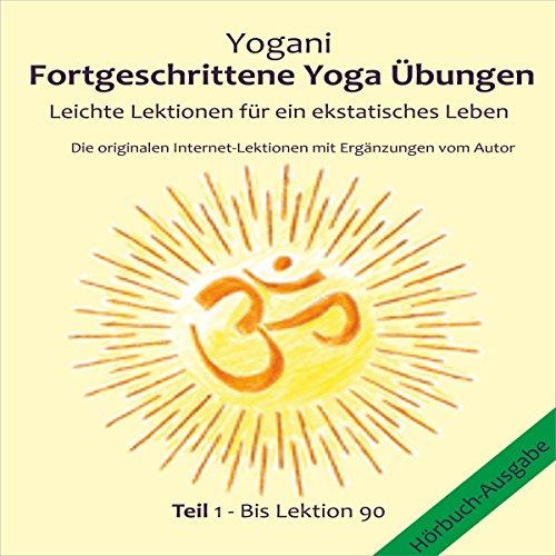Leichte Lektionen für ein ekstatisches Leben (Fortgeschrittene Yoga Übungen 1)