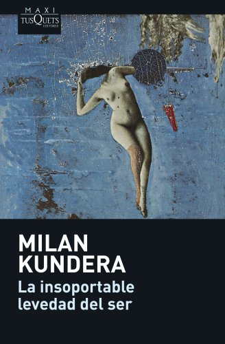 La insoportable levedad del ser (MAXI) por Milan Kundera