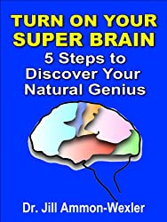 Turn on Your SUPER BRAIN: 5 Steps to Discover Your Natural Genius (English Edition)