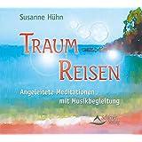 Traum-Reisen - Angeleitete Meditationen mit Musikbegleitung - Kurzmeditationen für Erwachsene