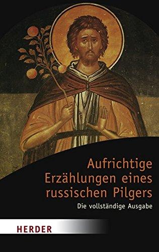 Aufrichtige Erzählungen eines russischen Pilgers: Die vollständige Ausgabe (HERDER spektrum)
