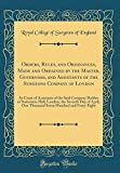 Orders, Rules, and Ordinances, Made and Ordained by the Master, Governors, and Assistants of the Surgeons Company of London: At Court of Assistants of ... Day of April, One Thousand Seven Hundred