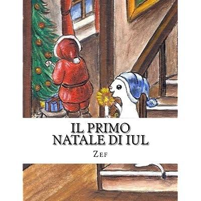 Il Primo Natale Di Iul: Iul, Il Piccolo Pittore: Volume 2