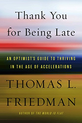 Thank You For Being Late: An Optimist's Guide To Thriving In The Age Of Accelerations por Thomas L. Friedman epub