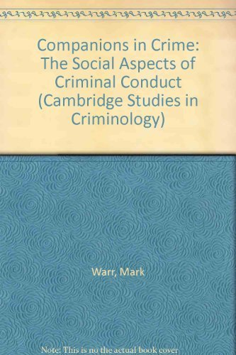 Companions in Crime: The Social Aspects of Criminal Conduct (Cambridge Studies in Criminology) by Mark Warr (2002-02-18)